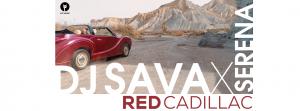 DJ SAVA X SERENA - RED CADILLAC