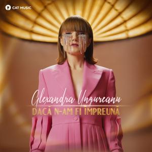 Cover _ Alexandra Ungureanu - Daca n-am fi impreuna