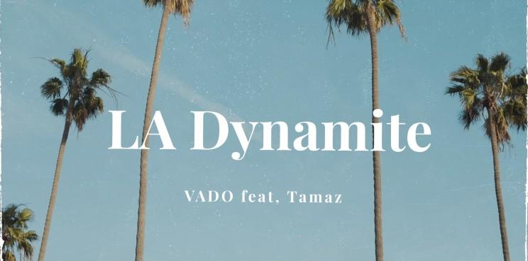 VADO feat Tamaz - LA Dynamite