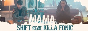 Shift feat Killa Fonic - Mama - taiat